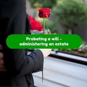 Probating a will - Administering an estate